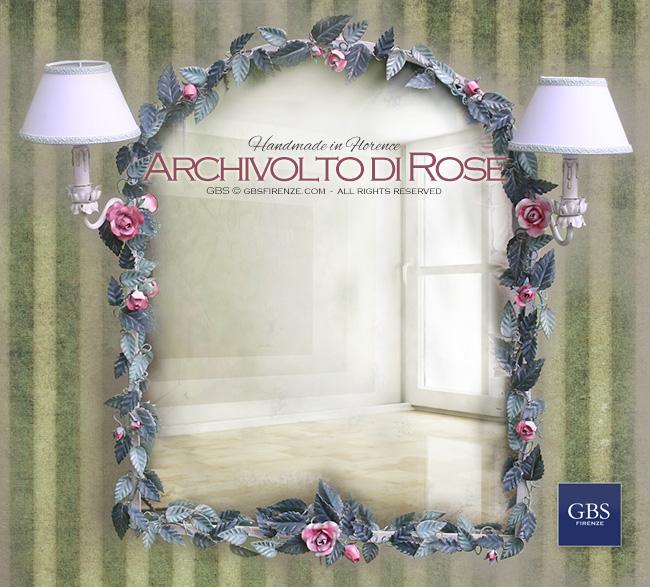 Archivolto di Rose. Specchio fiorentino. Con due pinti luce. Rose